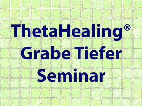 ThetaHealing-Grabe-Tiefer-Seminar